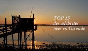 TOP 15 des célébrités nées en Gironde